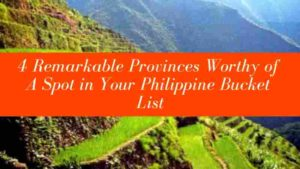 4 Remarkable Provinces Worthy of A Spot in Your Philippine Bucket List