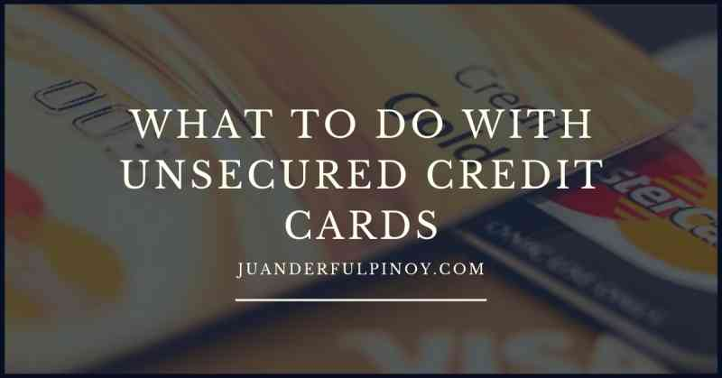 What to Do With Unsecured Credit Cards